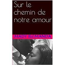 Sur le chemin de notre amour (French Edition)