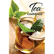 Tea Cookbook: Delicious & Simple Recipes that Can be Made with Tea