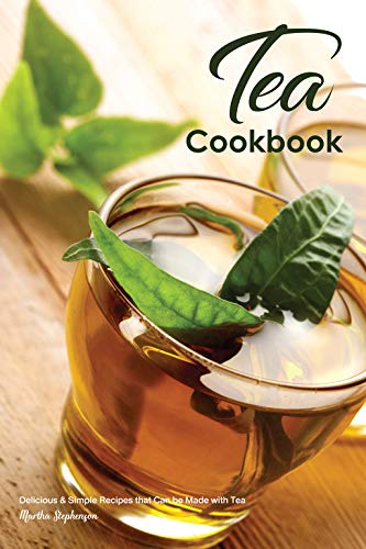 Tea Cookbook: Delicious & Simple Recipes that Can be Made with Tea by [Stephenson, Martha]