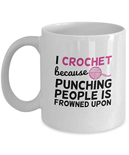 Crocheter Mug Funny Gifts - I Crochet Because Punching People Frowned Upon