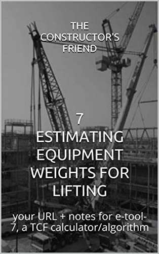 7 ESTIMATING EQUIPMENT WEIGHTS FOR LIFTING: your URL + notes for e-tool-7, a TCF calculator/algorithm (Construction e-tools)