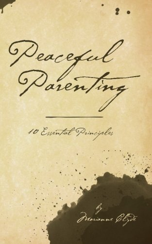Peaceful Parenting: 10 Essential Principles (The 10 Essential Principles) (Volume 1) ebook