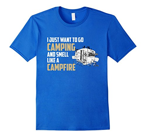 Men's I Just Want To Go Camping And Smell Like A Campfire T Shirt Medium Royal Blue