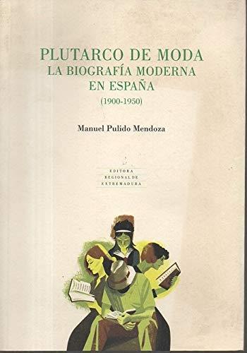 Plutarco de moda: La biografía moderna en España 1900-1950 .: Amazon.es: PULIDO MENDOZA, MANUEL.: Libros