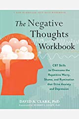 The Negative Thoughts Workbook: CBT Skills to Overcome the Repetitive Worry, Shame, and Rumination That Drive Anxiety and Depression Kindle Edition