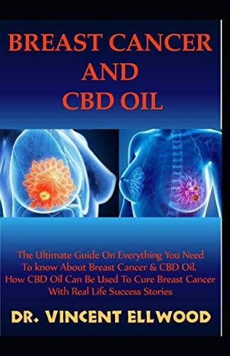 Breast Cancer and CBD Oil: The Ultimate Guide On Everything You Need To Know About Breast Cancer & CBD Oil. How CBD Oil Can Be Used To Cure Breast Cancer With Real Life Success Stories