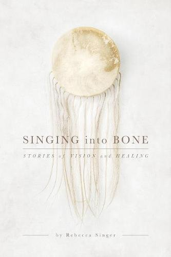 Singing Into Bone: Stories of Vision and Healing PDF