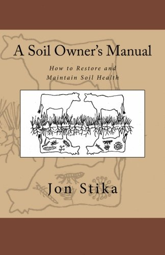 A Soil Owner's Manual: How to Restore and Maintain Soil Health ()