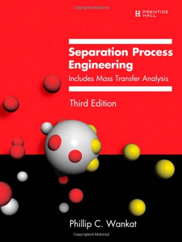 Separation Process Engineering: Includes Mass Transfer Analysis (3rd Edition)