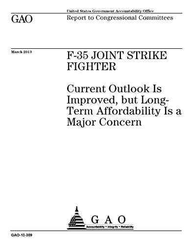 F-35 JOINT STRIKE FIGHTER: Current Outlook Is Improved, but Long-Term Affordability is a Major Concern
