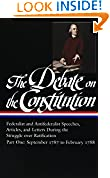 #5: The Debate on the Constitution : Federalist and Antifederalist Speeches, Articles, and Letters During the Struggle over Ratification : Part One, September 1787-February 1788 (Library of America)