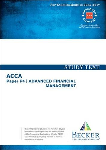 ACCA Approved – P4 Advanced Financial Management: Study Text (for the March and June 2017 Exams)