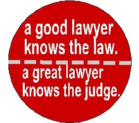 a good lawyer knows the law a great lawyer knows the judge 1 25