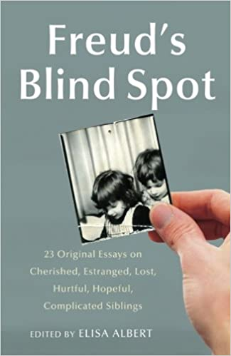 freud s blind spot original essays on cherished estranged  freud s blind spot 23 original essays on cherished estranged lost hurtful hopeful complicated siblings elisa albert 9781439154724 com books