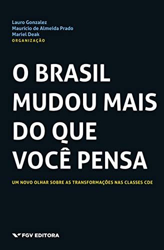O Brasil Mudou Mais do que Você Pensa. Um Novo Olhar Sobre as Transformações