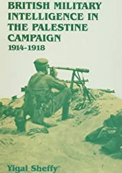 British Intelligence in the Palestinian Campaign 1914-1918 (Studies in Intelligence)