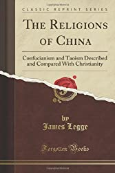The Religions of China: Confucianism and Taoism Described and Compared With Christianity (Classic Reprint)