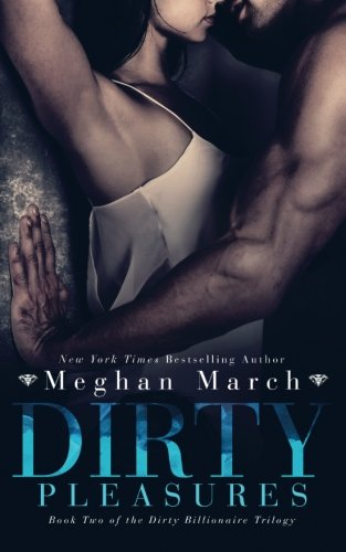Dirty Pleasures (The Dirty Billionaire Trilogy) (Volume 2)
