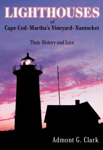 Lighthouses of Cape Cod, Martha's Vineyard, Nantucket: Their History and Lore