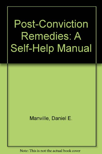 Post-Conviction Remedies: A Self-Help Manual