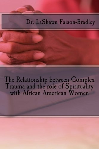 Search : The Relationship between Complex Trauma and the role of Spirituality with African American Women