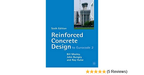 Reinforced Concrete Design: to Eurocode 2: W H Mosley