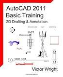 AutoCAD 2011 Basic Training - 2D Drafting and Annotation, Victor Wright, 1460926161