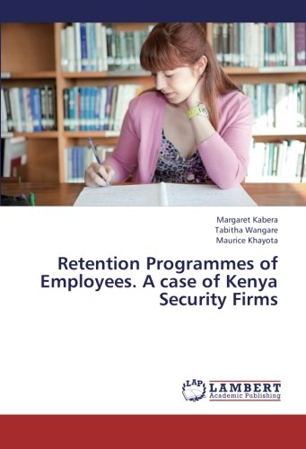Read Online Retention Programmes of Employees. A case of  Kenya Security Firms PDF