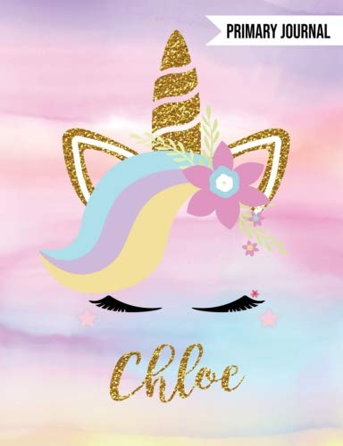 Chloe Primary Journal: Personalized Magical Unicorn Journals For Girls - The Perfect Diary Gift For K-2 Girl Write & Draw Notebook Storytelling Journal