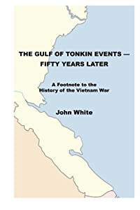 The Gulf of Tonkin Events—Fifty Years Later: A Footnote to the History of the Vietnam War