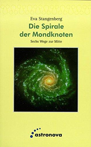 Die Spirale der Mondknoten: Sechs Wege zur Mitte Taschenbuch – 28. Mai 2004 Eva Stangenberg Astronova 3937077103 Astrologie