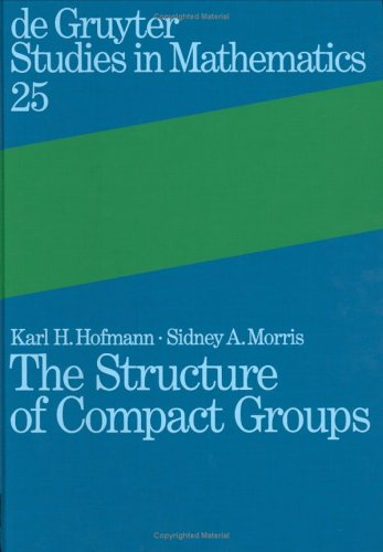 The Structure of Compact Groups: A Primer for the Student: A Handbook for the Expert (De Gruyter Studies in Mathematics, 25) pdf
