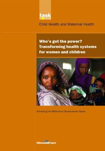 UN Millennium Development Library: Who's Got the Power: Transforming Health Systems for Women and Children (UN Millennium Project)