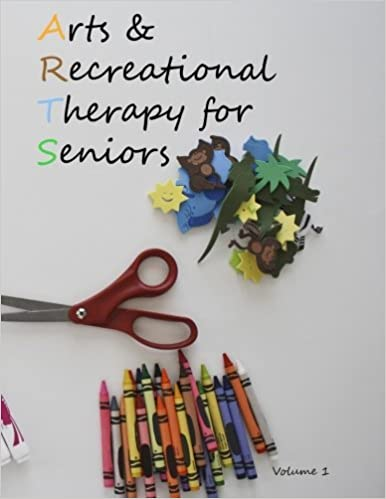 Arts And Recreational Therapy For Seniors Volume 1 Carol Hill