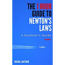 The 1 Hour Newton's Laws Guide:: A Student's Guide