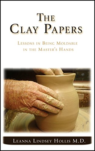 The Clay Papers: Lessons in Being Moldable in the Master's Hands ()