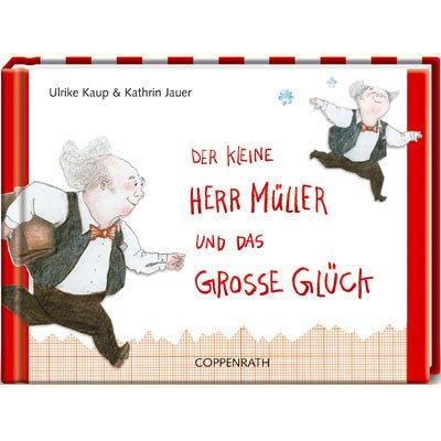 Der kleine Herr Müller und das grosse Glück (Geschenkbücher für Erwachsene)