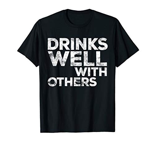 Drinks Well With Others T-Shirt Funny Drinking Gift Shirt