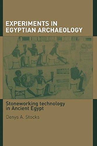 Experiments In Egyptian Archaeology  Stoneworking Technology In Ancient Egypt  English Edition