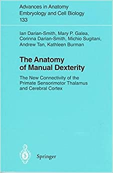 Book The Anatomy of Manual Dexterity: The New Connectivity of the Primate Sensorimotor Thalamus and Cerebral Cortex (Advances in Anatomy, Embryology and Cell Biology)