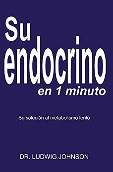 Su endocrino en 1 minuto: La solucion a su metabolismo lento de [Johnson, Ludwig]