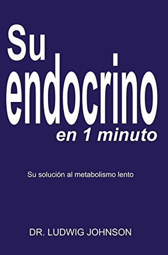 Su endocrino en 1 minuto: La solucion a su metabolismo lento (Spanish Edition) (La Cura En Un Minuto)