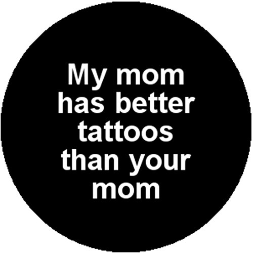 [Badge Button Pin My Mom Has Better Tattoos Than Your Mom Funny Outlaw Redneck] (Redneck Costumes For Women)