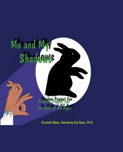 Me and My Shadows - Shadow Puppet Fun for Kids of All Ages Paperback – November 1, 2000 Elizabeth Adams Bud Banis Bud Banis Ph.D. BeachHouse Books