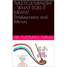 """MULTICULTURALISM – WHAT DOES IT MEAN? Smokescreens and Mirrors (""""MULTICULTURALISM"""" – WHAT DOES IT MEAN? Book 1)"""