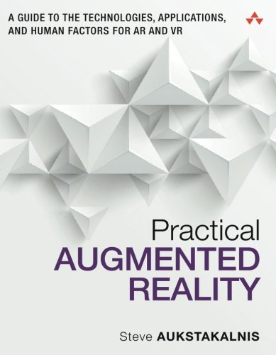 Practical Augmented Reality: A Guide to the Technologies, Applications, and Human Factors for AR and VR (Usability) by Addison-Wesley Professional