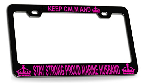 KEEP CALM AND STAY STRONG PROUD MARINE HUSBAND Black Steel License Plate Frame Tag Holder ()