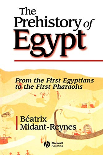The Prehistory of Egypt: From the First Egyptians to the First ()