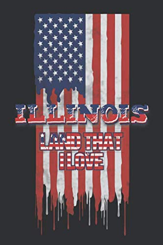 Illinois Land That I love: Lined Notebook - Patriotic Journal For American Patriots From The State of Illinois - USA Flag With Typography ()