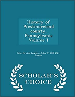 Book History of Westmoreland county, Pennsylvania Volume 1 - Scholar's Choice Edition by John Newton Boucher (2015-02-13)